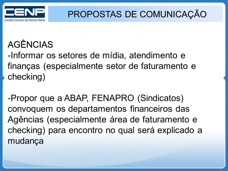 PROPOSTAS DE COMUNICAÇÃO AGÊNCIAS  Informar os setores de mídia, atendimento e finanças (especialmente setor de faturamento e checking)  Propor que