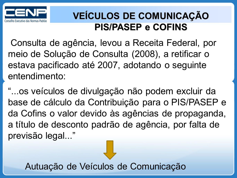 VEÍCULOS DE COMUNICAÇÃO PIS/PASEP e COFINS Consulta de agência, levou a Receita Federal, por meio de Solução de Consulta (2008), a retificar o estava