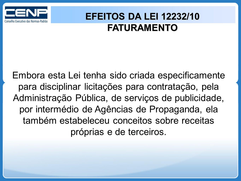 EFEITOS DA LEI 12232/10 FATURAMENTO Embora esta Lei tenha sido criada especificamente para disciplinar licitações para contratação, pela Administração Pública, de serviços de publicidade, por intermédio de Agências de Propaganda, ela também estabeleceu conceitos sobre receitas próprias e de terceiros.