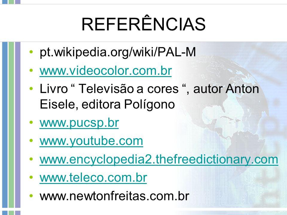 """REFERÊNCIAS pt.wikipedia.org/wiki/PAL-M www.videocolor.com.br Livro """" Televisão a cores """", autor Anton Eisele, editora Polígono www.pucsp.br www.youtu"""