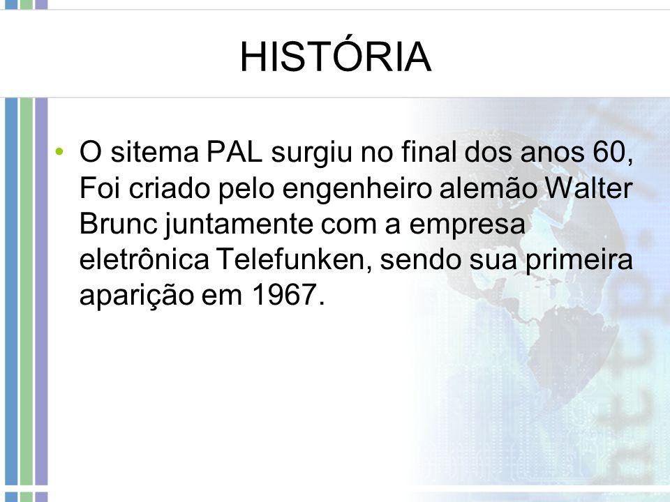 HISTÓRIA O sitema PAL surgiu no final dos anos 60, Foi criado pelo engenheiro alemão Walter Brunc juntamente com a empresa eletrônica Telefunken, send