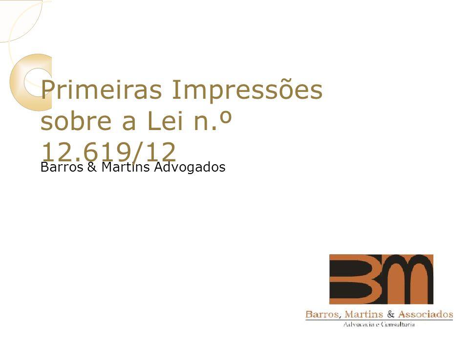 Barros & Martins Advogados Primeiras Impressões sobre a Lei n.º 12.619/12