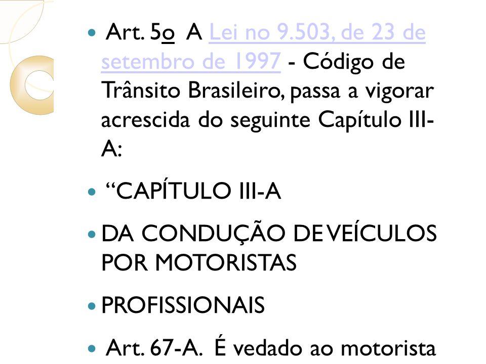 Art. 5o A Lei no 9.503, de 23 de setembro de 1997 - Código de Trânsito Brasileiro, passa a vigorar acrescida do seguinte Capítulo III- A:Lei no 9.503,