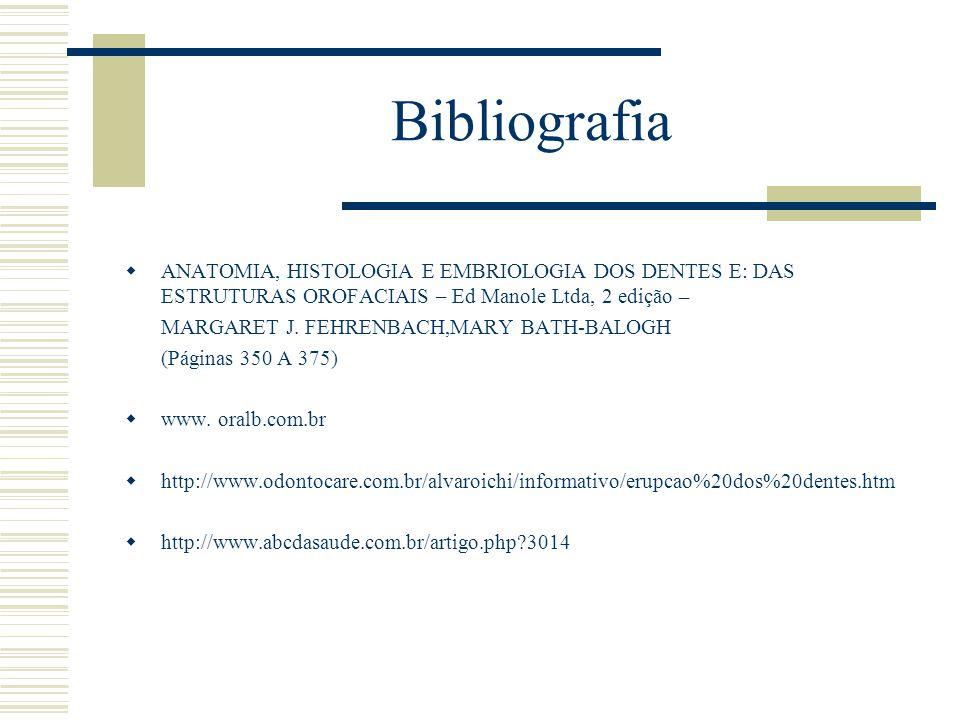 Bibliografia  ANATOMIA, HISTOLOGIA E EMBRIOLOGIA DOS DENTES E: DAS ESTRUTURAS OROFACIAIS – Ed Manole Ltda, 2 edição – MARGARET J. FEHRENBACH,MARY BAT