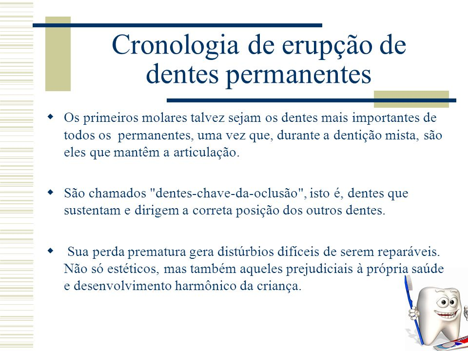 Cronologia de erupção de dentes permanentes  A seguir, erupcionam os Incisivos Centrais e depois os Incisivos Laterais.