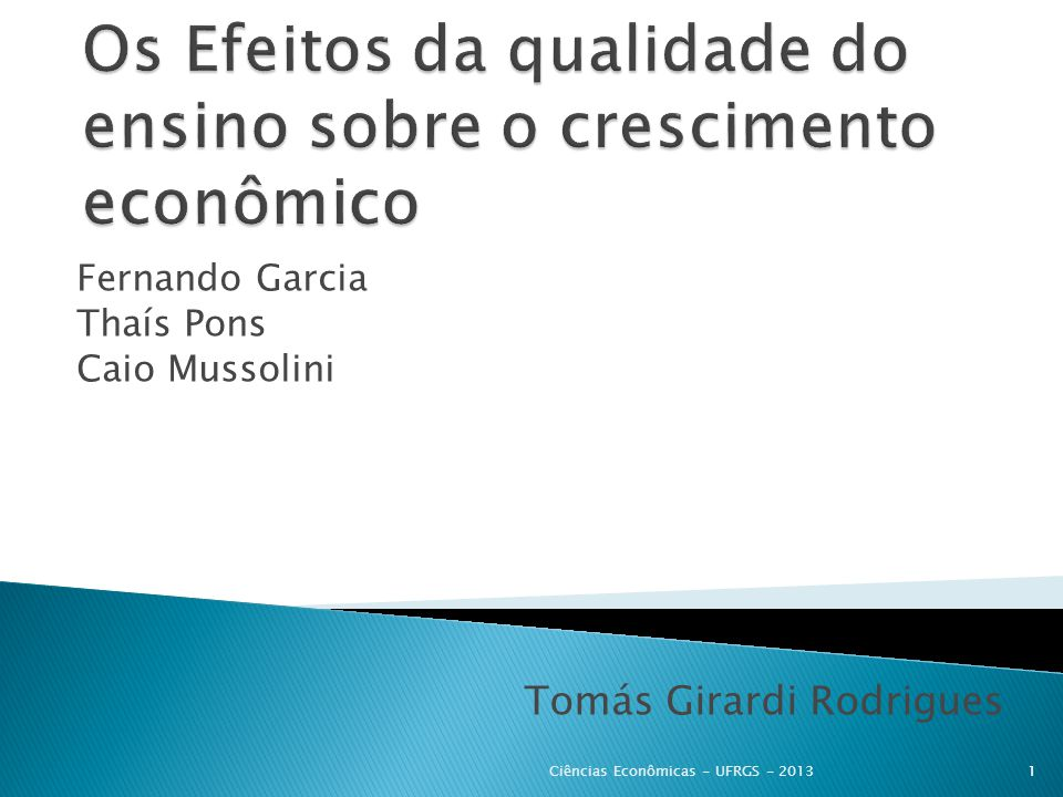 Tomás Girardi Rodrigues Fernando Garcia Thaís Pons Caio Mussolini 1Ciências Econômicas - UFRGS - 2013