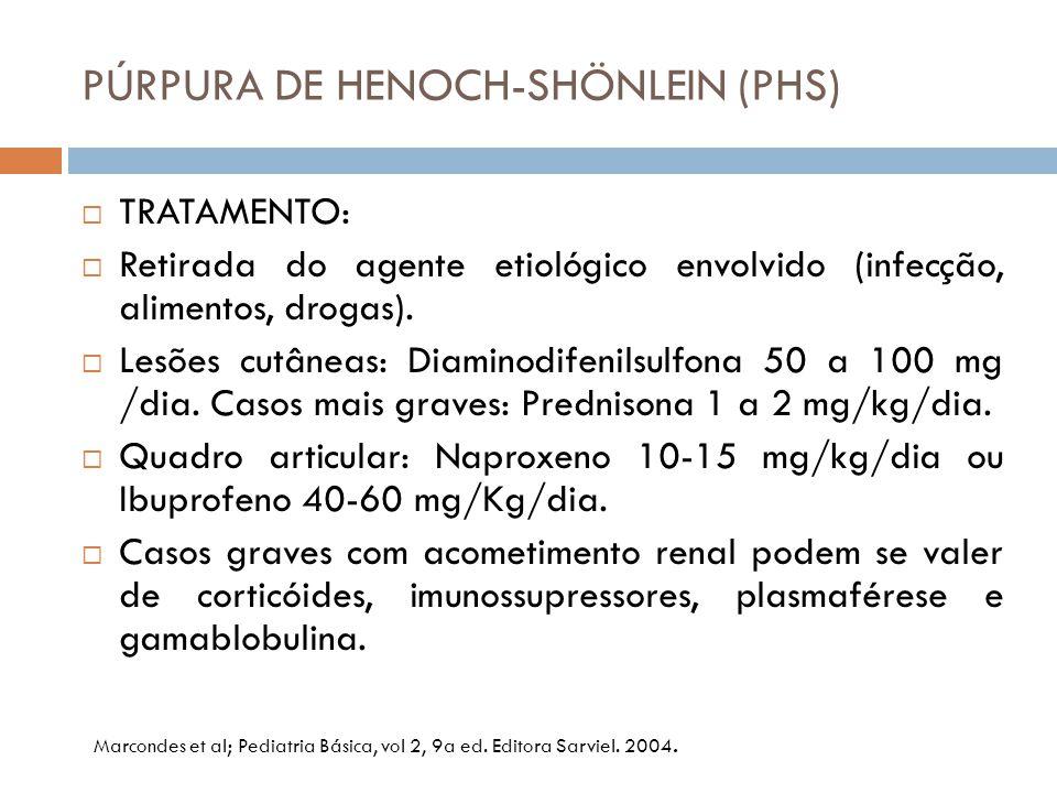 PÚRPURA DE HENOCH-SHÖNLEIN (PHS)  TRATAMENTO:  Retirada do agente etiológico envolvido (infecção, alimentos, drogas).  Lesões cutâneas: Diaminodife