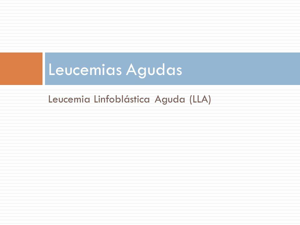 Leucemia Linfoblástica Aguda (LLA) Leucemias Agudas