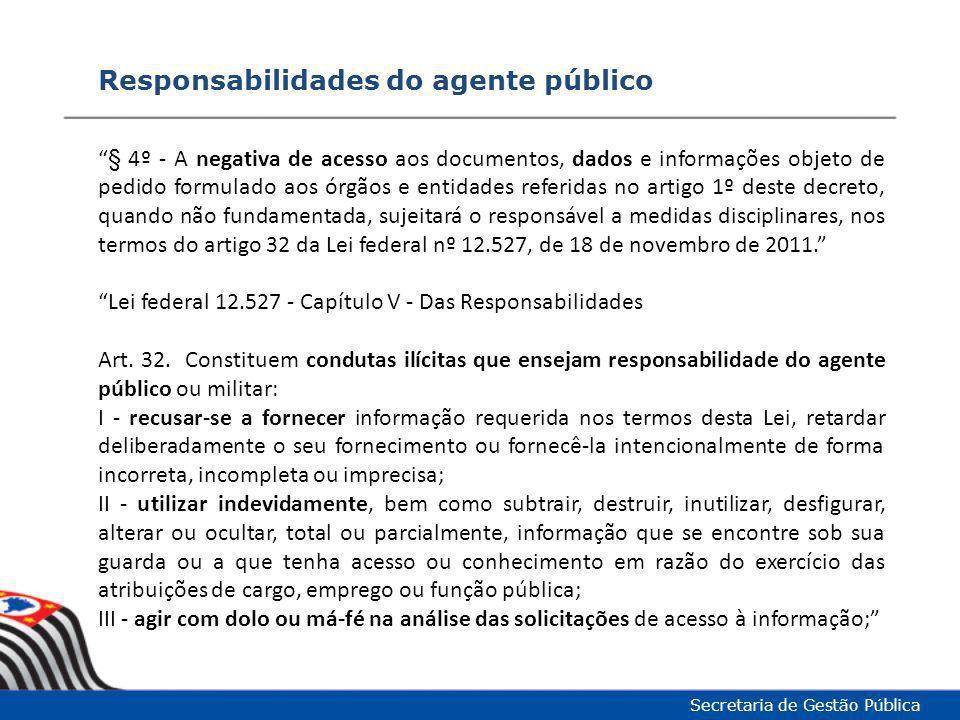 """Responsabilidades do agente público Secretaria de Gestão Pública """"§ 4º - A negativa de acesso aos documentos, dados e informações objeto de pedido for"""