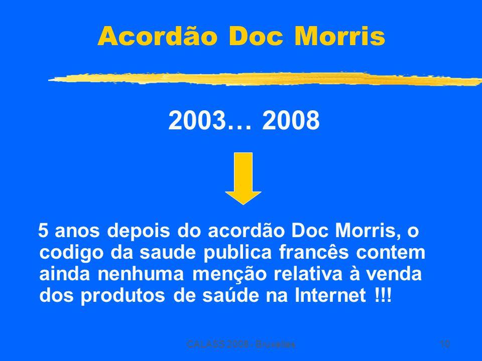 CALASS 2008 - Bruxelles10 Acordão Doc Morris 2003… 2008 5 anos depois do acordão Doc Morris, o codigo da saude publica francês contem ainda nenhuma menção relativa à venda dos produtos de saúde na Internet !!!