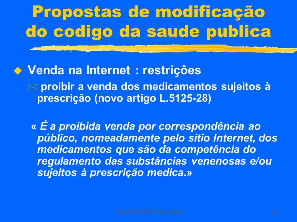 CALASS 2008 - Bruxelles12 Propostas de modificação do codigo da saude publica  Venda na Internet : restriçôes * proibir a venda dos medicamentos suje