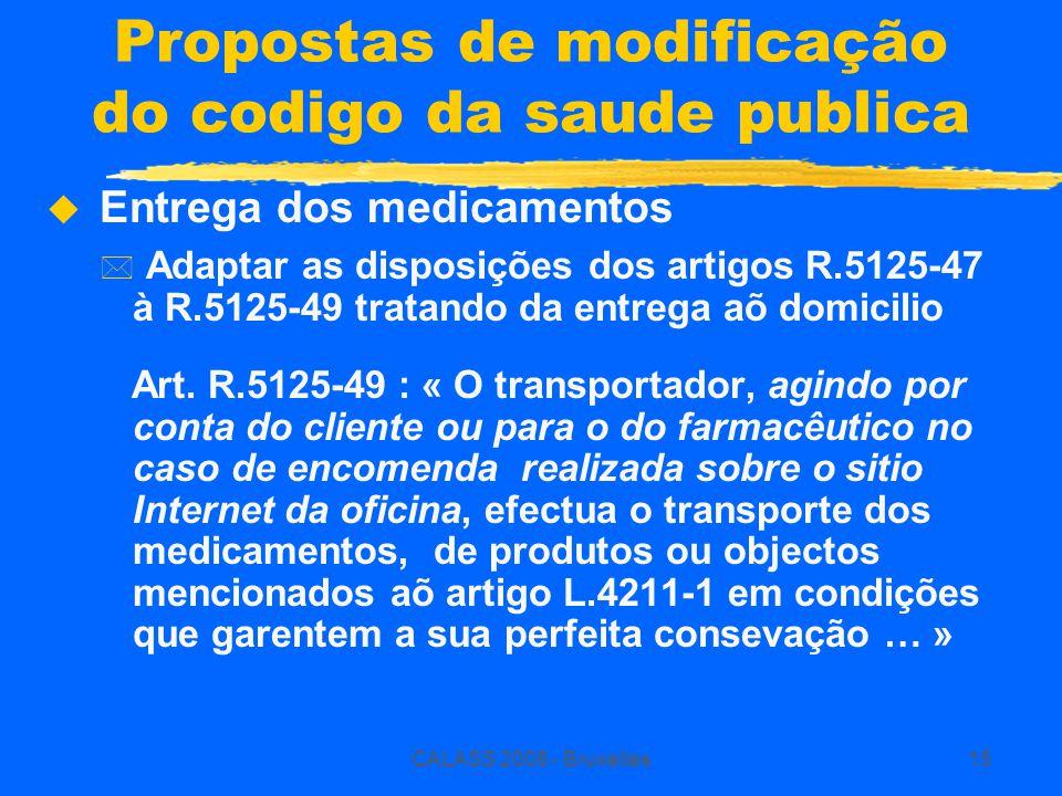 CALASS 2008 - Bruxelles15 Propostas de modificação do codigo da saude publica  Entrega dos medicamentos * Adaptar as disposições dos artigos R.5125-47 à R.5125-49 tratando da entrega aõ domicilio Art.