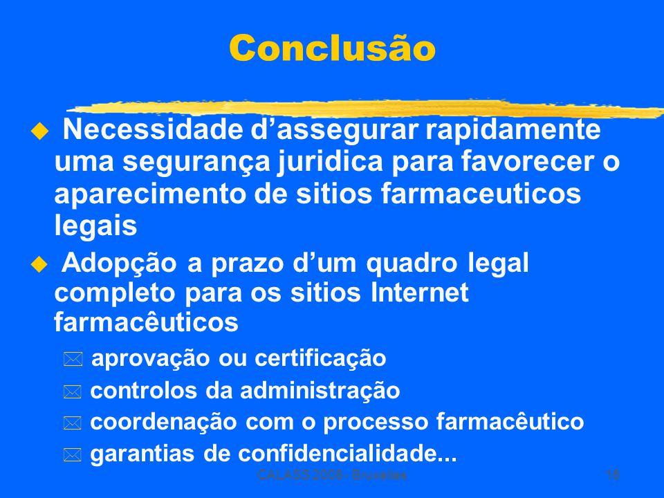 CALASS 2008 - Bruxelles16 Conclusão  Necessidade d'assegurar rapidamente uma segurança juridica para favorecer o aparecimento de sitios farmaceuticos