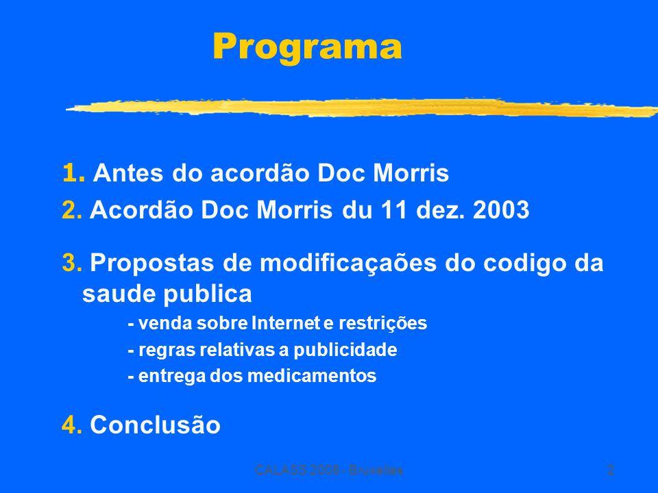 CALASS 2008 - Bruxelles2 Programa 1. Antes do acordão Doc Morris 2. Acordão Doc Morris du 11 dez. 2003 3. Propostas de modificaçaões do codigo da saud
