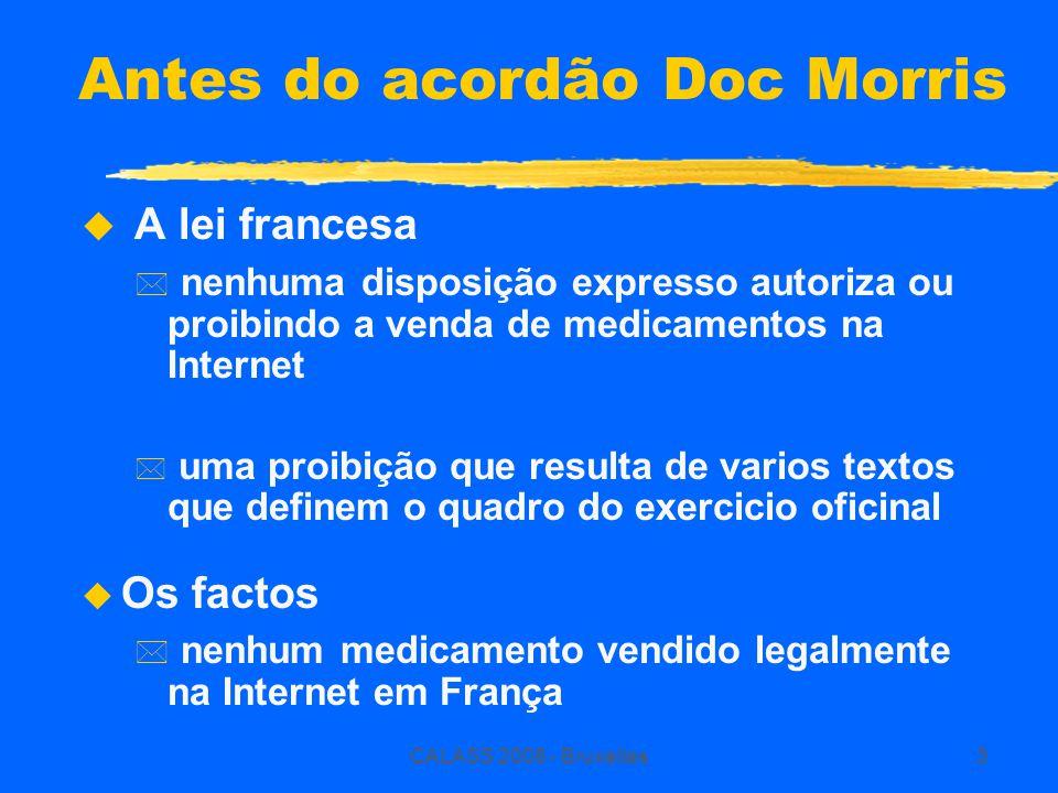 CALASS 2008 - Bruxelles3 Antes do acordão Doc Morris  A lei francesa * nenhuma disposição expresso autoriza ou proibindo a venda de medicamentos na I