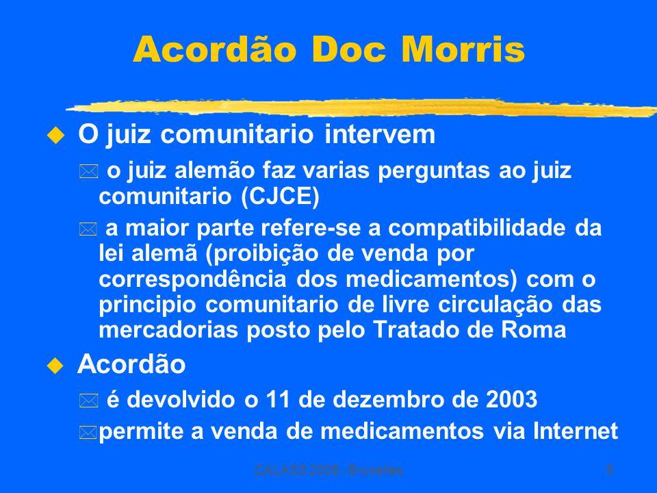 CALASS 2008 - Bruxelles5 Acordão Doc Morris  O juiz comunitario intervem * o juiz alemão faz varias perguntas ao juiz comunitario (CJCE) * a maior pa