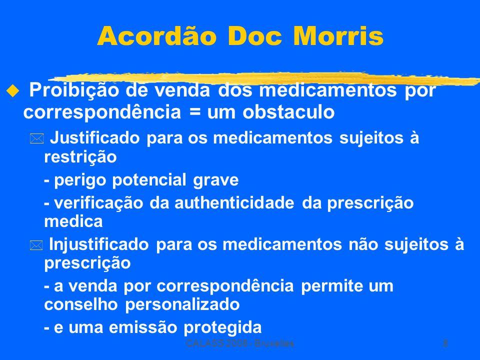 CALASS 2008 - Bruxelles8 Acordão Doc Morris  Proibição de venda dos medicamentos por correspondência = um obstaculo * Justificado para os medicamento