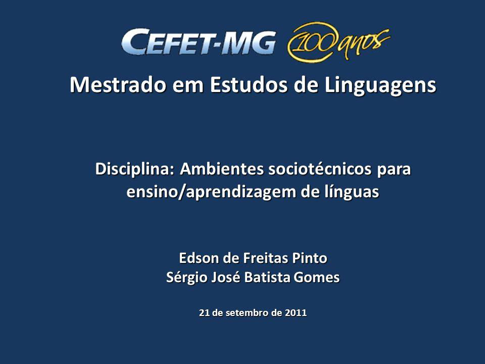 Mestrado em Estudos de Linguagens Disciplina: Ambientes sociotécnicos para ensino/aprendizagem de línguas Edson de Freitas Pinto Sérgio José Batista G