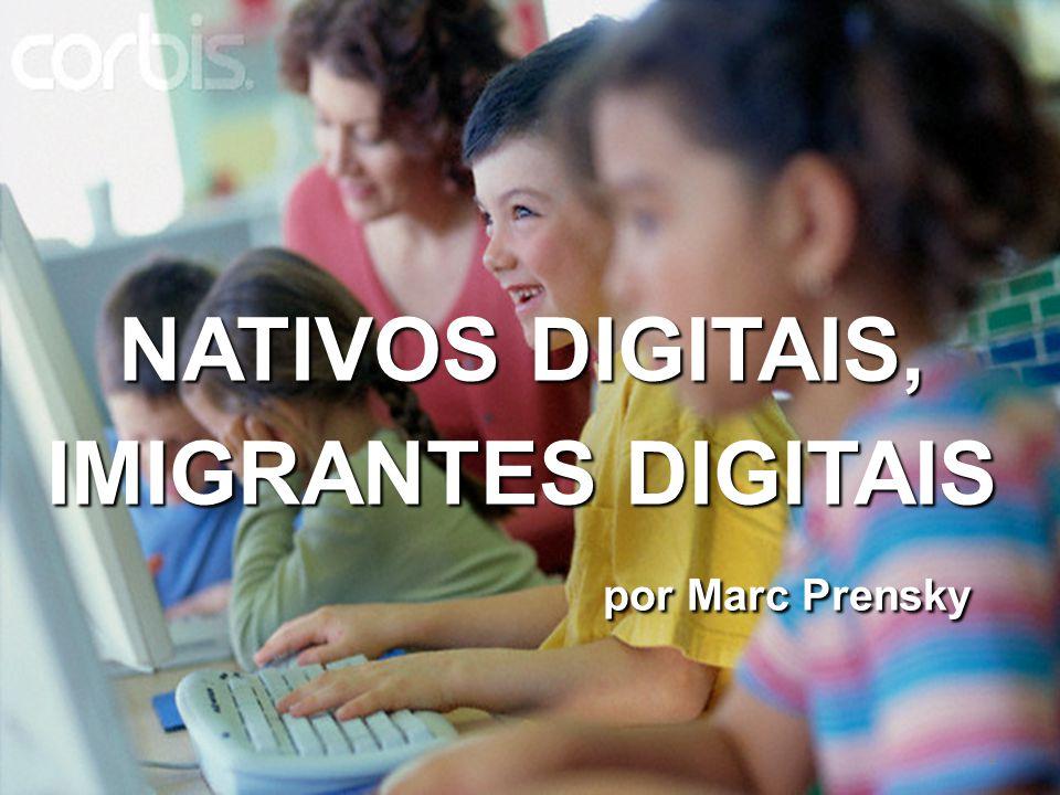 NATIVOS DIGITAIS, IMIGRANTES DIGITAIS por Marc Prensky 2