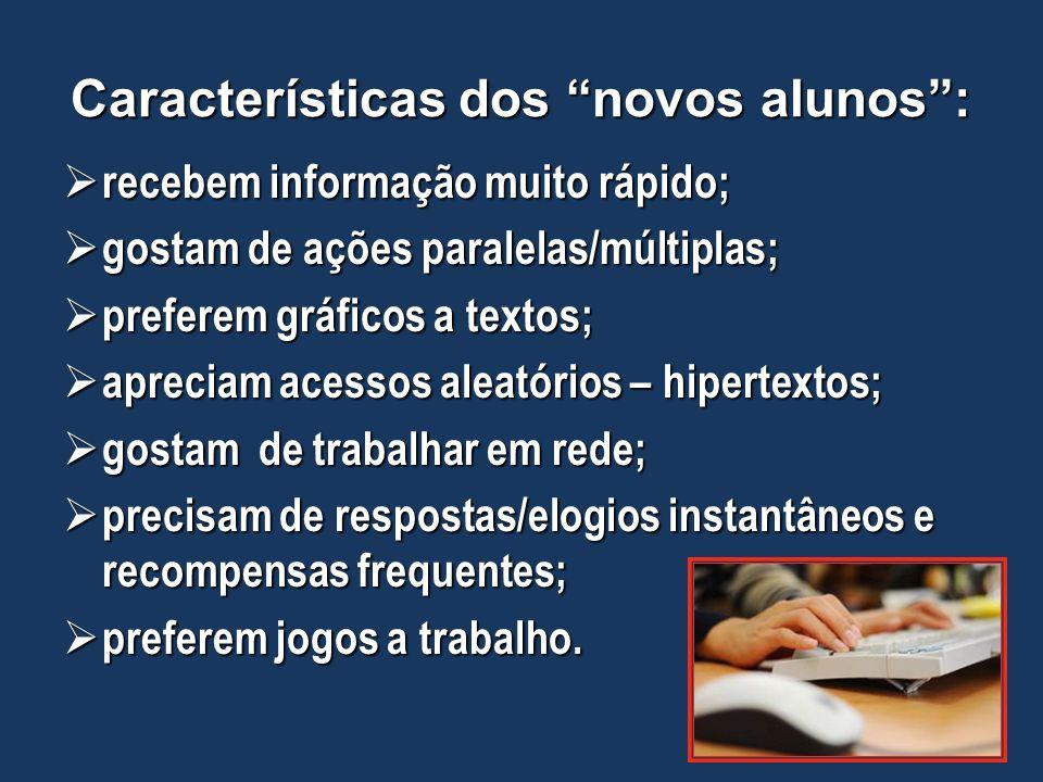"""Características dos """"novos alunos"""":  recebem informação muito rápido;  gostam de ações paralelas/múltiplas;  preferem gráficos a textos;  apreciam"""