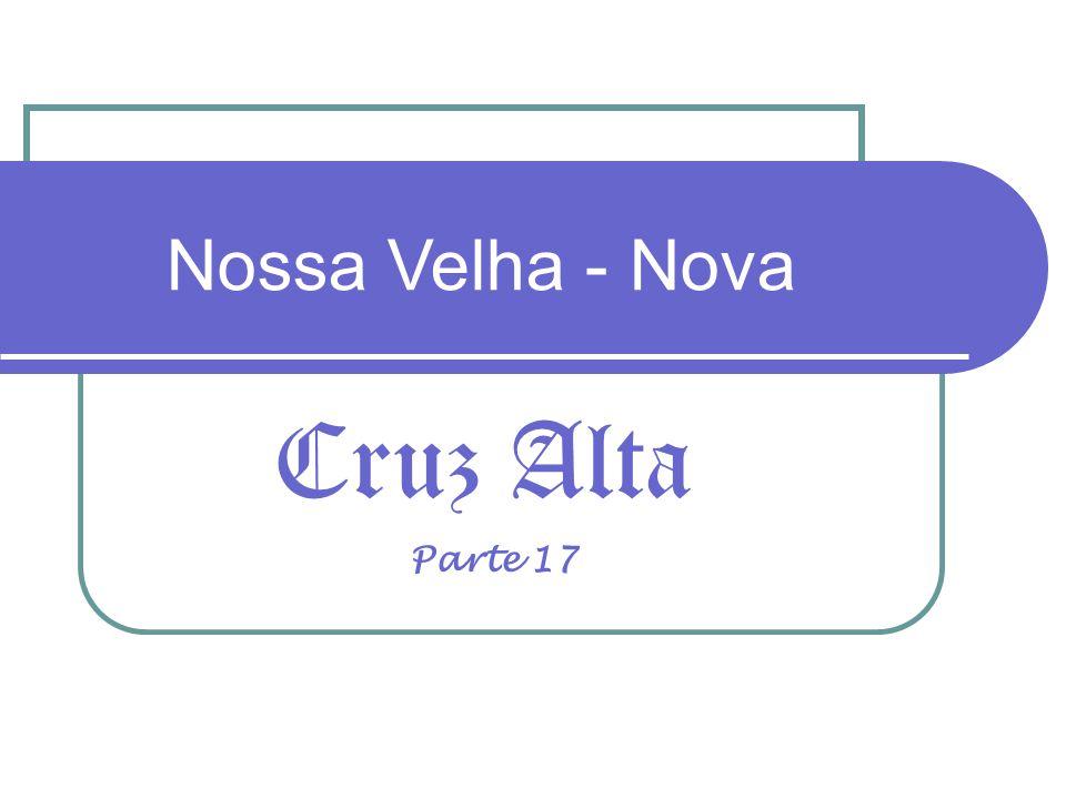 Cruz Alta Nossa Velha - Nova Parte 17