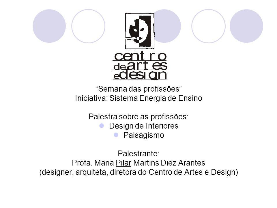 """""""Semana das profissões"""" Iniciativa: Sistema Energia de Ensino Palestra sobre as profissões: Design de Interiores Paisagismo Palestrante: Profa. Maria"""