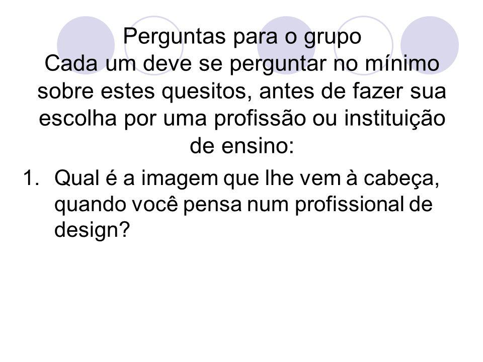 Perguntas para o grupo Cada um deve se perguntar no mínimo sobre estes quesitos, antes de fazer sua escolha por uma profissão ou instituição de ensino