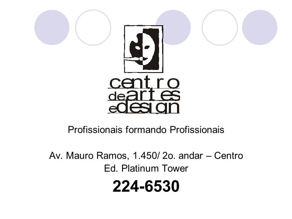 Profissionais formando Profissionais Av. Mauro Ramos, 1.450/ 2o. andar – Centro Ed. Platinum Tower 224-6530