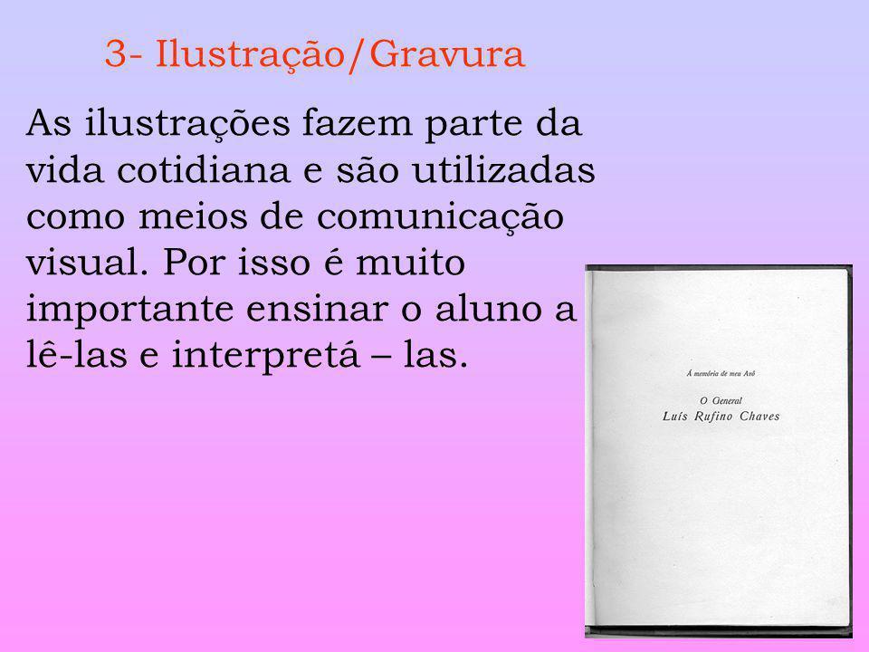 3- Ilustração/Gravura As ilustrações fazem parte da vida cotidiana e são utilizadas como meios de comunicação visual. Por isso é muito importante ensi