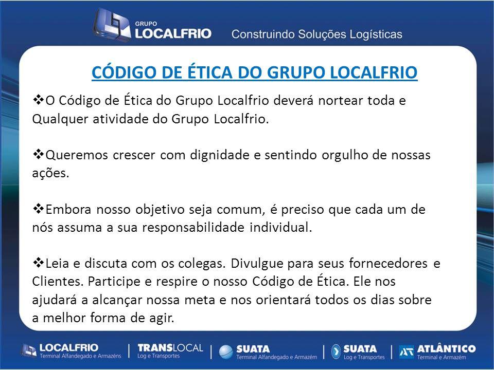 Título Conteúdo CÓDIGO DE ÉTICA DO GRUPO LOCALFRIO  O Código de Ética do Grupo Localfrio deverá nortear toda e Qualquer atividade do Grupo Localfrio.