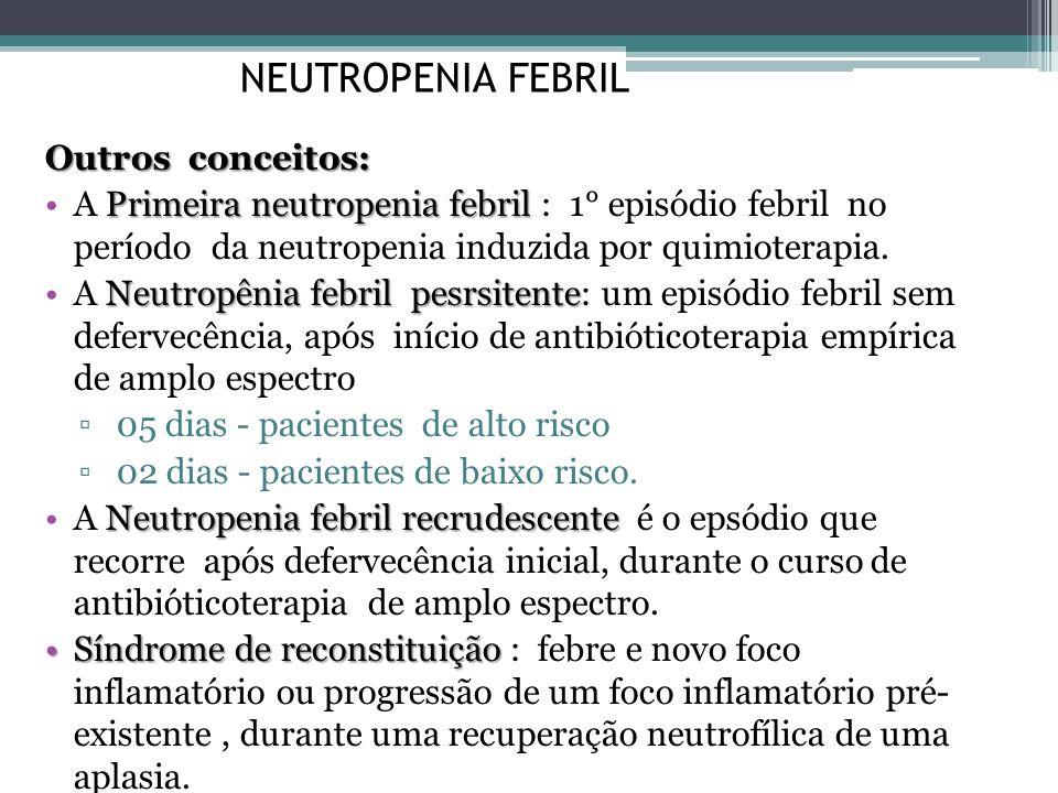 Outros conceitos: Primeira neutropenia febrilA Primeira neutropenia febril : 1° episódio febril no período da neutropenia induzida por quimioterapia.