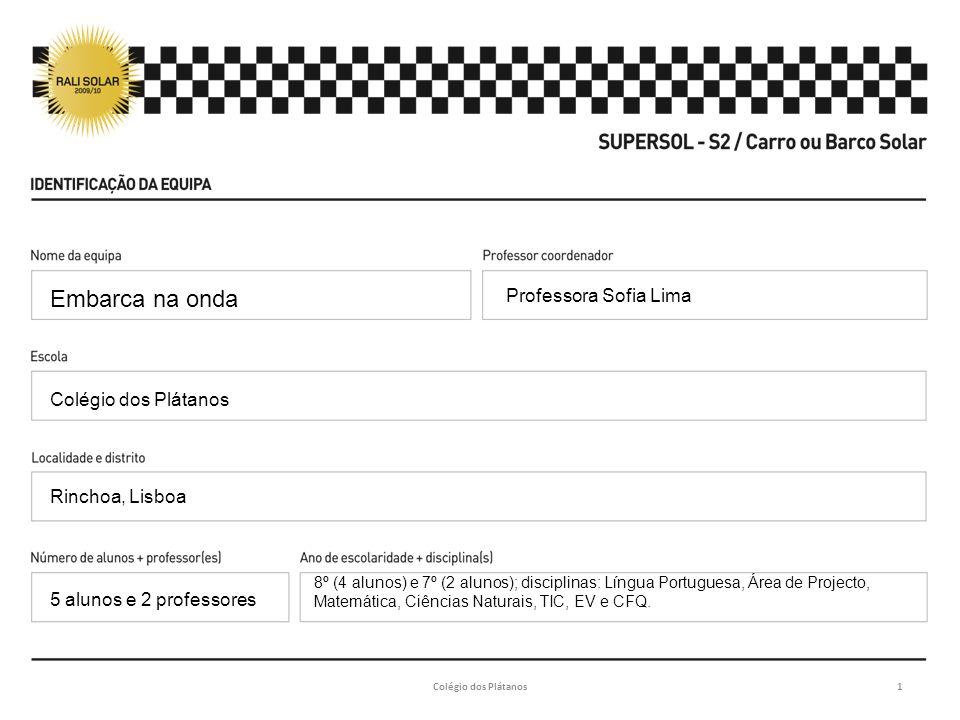 Professora Sofia Lima Colégio dos Plátanos Rinchoa, Lisboa 8º (4 alunos) e 7º (2 alunos); disciplinas: Língua Portuguesa, Área de Projecto, Matemática