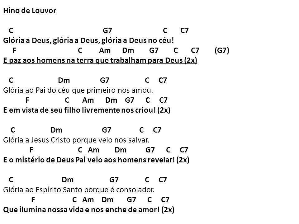Hino de Louvor C G7 C C7 Glória a Deus, glória a Deus, glória a Deus no céu.