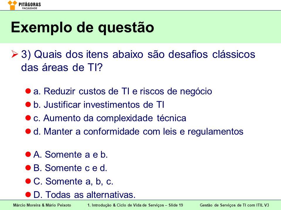 Márcio Moreira & Mário Peixoto1. Introdução & Ciclo de Vida de Serviços – Slide 19 Gestão de Serviços de TI com ITIL V3 Exemplo de questão  3) Quais