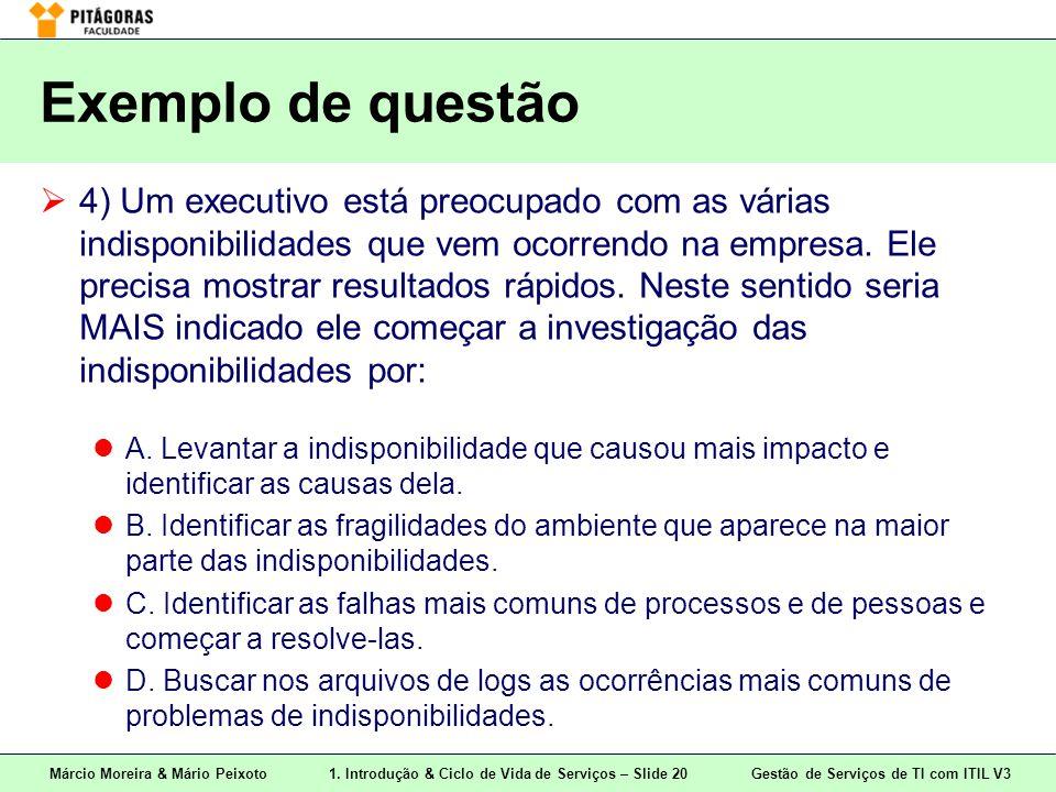 Márcio Moreira & Mário Peixoto1. Introdução & Ciclo de Vida de Serviços – Slide 20 Gestão de Serviços de TI com ITIL V3 Exemplo de questão  4) Um exe