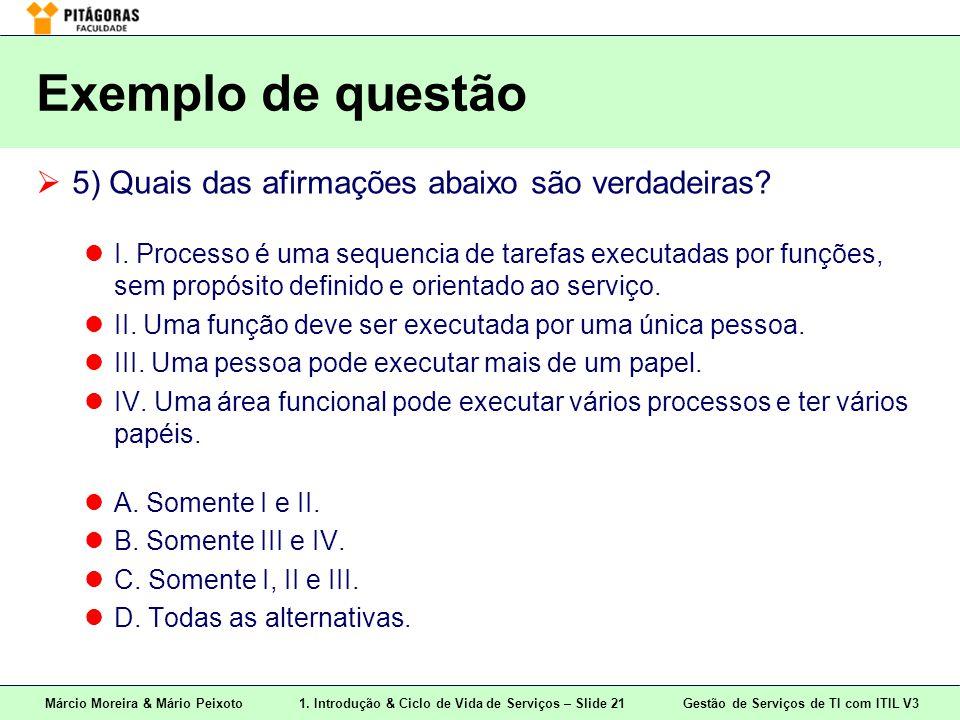 Márcio Moreira & Mário Peixoto1. Introdução & Ciclo de Vida de Serviços – Slide 21 Gestão de Serviços de TI com ITIL V3 Exemplo de questão  5) Quais