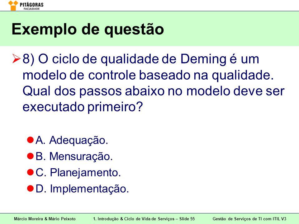 Márcio Moreira & Mário Peixoto1. Introdução & Ciclo de Vida de Serviços – Slide 55 Gestão de Serviços de TI com ITIL V3 Exemplo de questão  8) O cicl