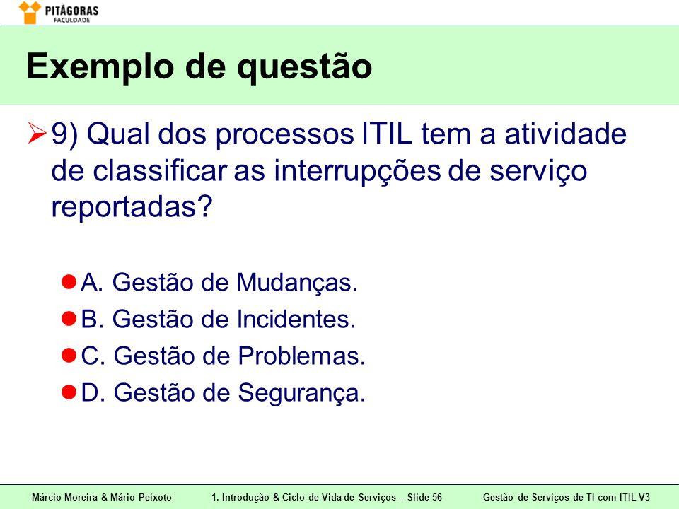 Márcio Moreira & Mário Peixoto1. Introdução & Ciclo de Vida de Serviços – Slide 56 Gestão de Serviços de TI com ITIL V3 Exemplo de questão  9) Qual d
