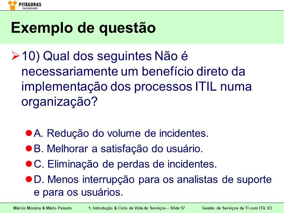 Márcio Moreira & Mário Peixoto1. Introdução & Ciclo de Vida de Serviços – Slide 57 Gestão de Serviços de TI com ITIL V3 Exemplo de questão  10) Qual