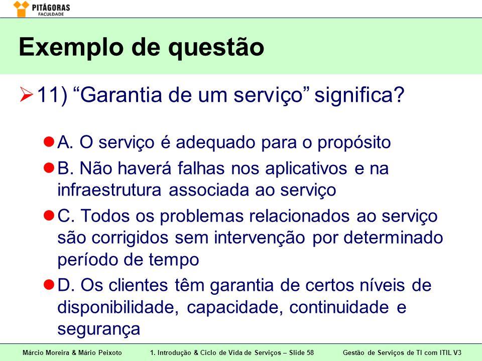 """Márcio Moreira & Mário Peixoto1. Introdução & Ciclo de Vida de Serviços – Slide 58 Gestão de Serviços de TI com ITIL V3 Exemplo de questão  11) """"Gara"""