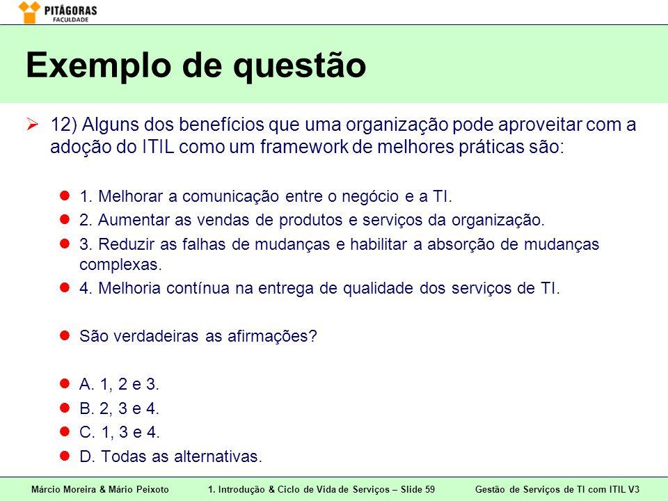 Márcio Moreira & Mário Peixoto1. Introdução & Ciclo de Vida de Serviços – Slide 59 Gestão de Serviços de TI com ITIL V3 Exemplo de questão  12) Algun