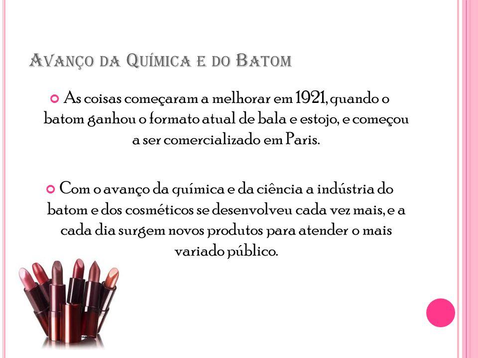 A VANÇO DA Q UÍMICA E DO B ATOM As coisas começaram a melhorar em 1921, quando o batom ganhou o formato atual de bala e estojo, e começou a ser comercializado em Paris.
