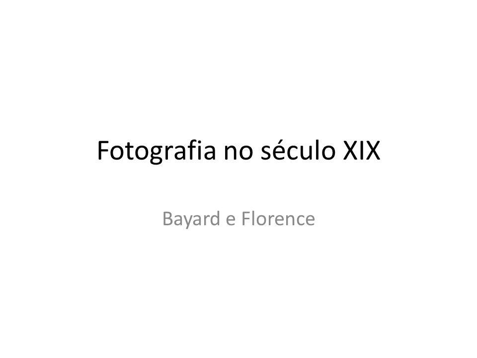 Fotografia no século XIX Bayard e Florence