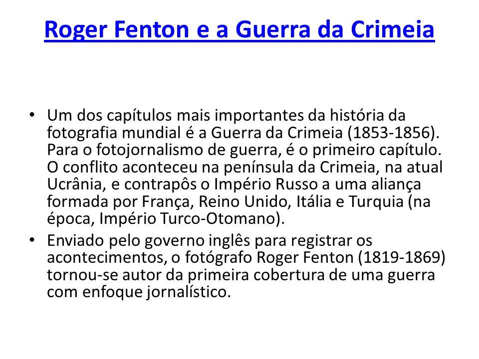 Roger Fenton e a Guerra da Crimeia Um dos capítulos mais importantes da história da fotografia mundial é a Guerra da Crimeia (1853-1856).