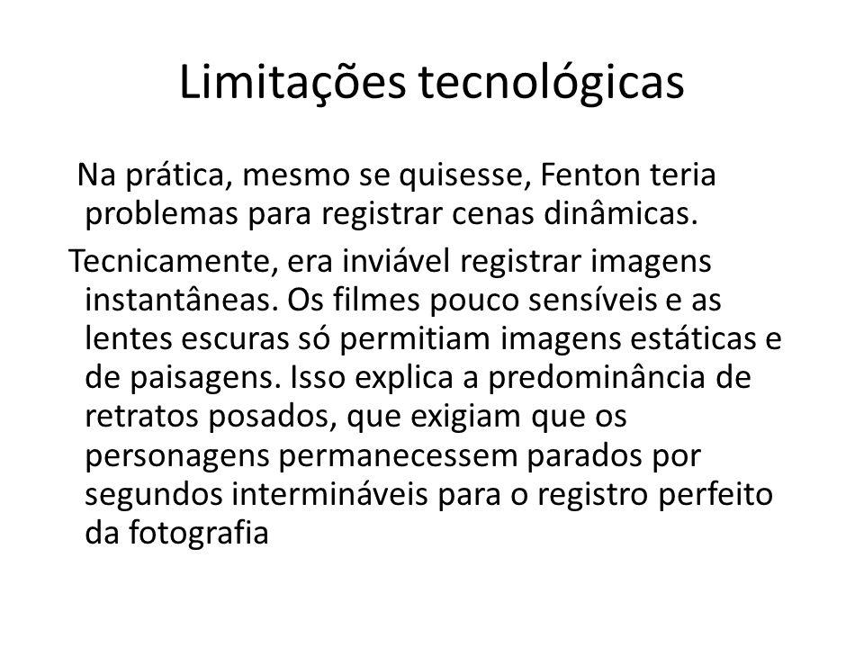Limitações tecnológicas Na prática, mesmo se quisesse, Fenton teria problemas para registrar cenas dinâmicas. Tecnicamente, era inviável registrar ima