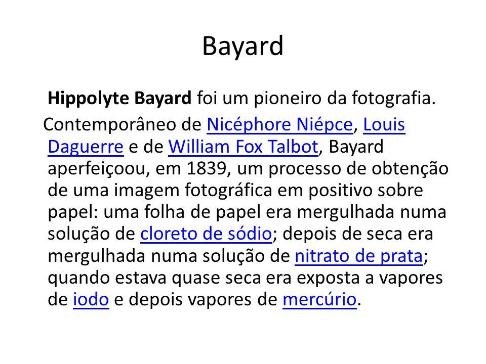Bayard Hippolyte Bayard foi um pioneiro da fotografia.