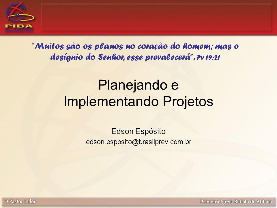 Edson Espósito edson.esposito@brasilprev.com.br Planejando e Implementando Projetos Muitos são os planos no coração do homem; mas o desígnio do Senhor, esse prevalecerá .