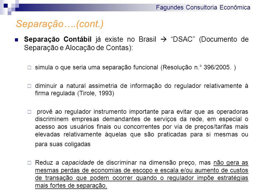 Fagundes Consultoria Econômica Separação….(cont.) Separação Contábil já existe no Brasil  DSAC (Documento de Separação e Alocação de Contas):  simula o que seria uma separação funcional (Resolução n.° 396/2005.