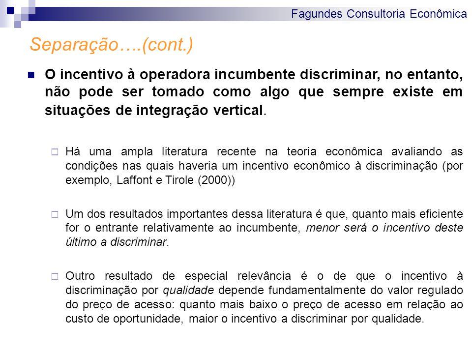 Fagundes Consultoria Econômica Separação….(cont.) O incentivo à operadora incumbente discriminar, no entanto, não pode ser tomado como algo que sempre existe em situações de integração vertical.