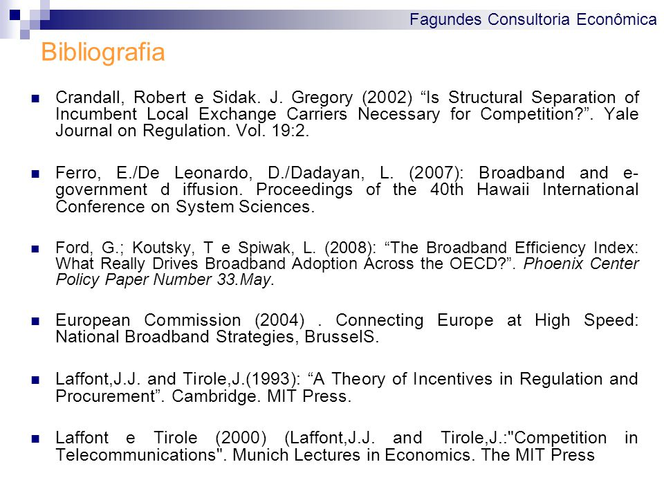 "Fagundes Consultoria Econômica Bibliografia Crandall, Robert e Sidak. J. Gregory (2002) ""Is Structural Separation of Incumbent Local Exchange Carriers"